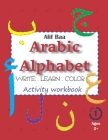 Alif Baa Arabic Alphabet Write Learn and Color Activity workbook: Learn How to Write the Arabic Letters from Alif to Ya - Read and trace for kids ages Cover Image