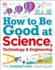 How to Be Good at Science, Technology, and Engineering Cover Image