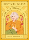 How to Be Golden: Lessons We Can Learn from Betty White Cover Image