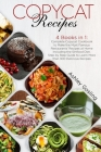 Copycat Recipes: 4 Books in 1: Complete Copycat Cookbook to Make the Most Famous Restaurants' Recipes at Home Including the Sirtfood Di Cover Image