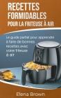 Recettes formidables pour la friteuse à air: Le guide parfait pour apprendre à faire de bonnes recettes avec votre friteuse à air Air Fryer Amazing Re Cover Image
