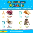 My First Hausa Alphabets Picture Book with English Translations: Bilingual Early Learning & Easy Teaching Hausa Books for Kids Cover Image