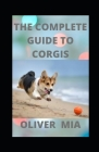The Complete Guide To Corgis: Everything to Know About Both the Pembroke Welsh and Cardigan Welsh Corgi Dog Breeds Cover Image