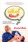 What Now?: 2-Minute Tips for Solving Common Parenting Challenges Cover Image