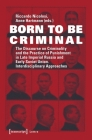 Born to Be Criminal: The Discourse on Criminality and the Practice of Punishment in Late Imperial Russia and Early Soviet Union. Interdisci (Lettre) Cover Image