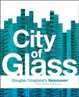 City of Glass: Douglas Coupland's Vancouver Cover Image