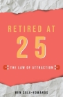 Retired At 25: The Law Of Attraction Cover Image