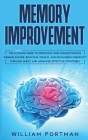 Memory Improvement: The Ultimate Guide to Improving Your Concentration, Thinking Faster, Boosting Your IQ, and Developing Creativity throu Cover Image