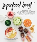 Superfood Boost: Immunity-Building Smoothie Bowls, Green Drinks, Energy Bars, and More! Cover Image