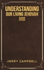 Understanding Our Living Jehovah God Cover Image