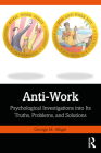 Anti-Work: Psychological Investigations Into Its Truths, Problems, and Solutions Cover Image