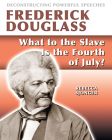 Frederick Douglass: What to the Slave Is the 4th of July? Cover Image