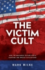 The Victim Cult: How the Grievance Culture Hurts Everyone and Wrecks Civilizations Cover Image