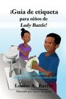 ¡Guía de etiqueta para niños de Lady Battle!: Los buenos modales, ¡hacen la vida mucho más fácil! Cover Image