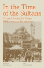 In the Time of the Sultans: Urban Chronicles From 19th Century Istanbul Cover Image