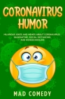 Coronavirus Humor: Hilarious Jokes and Memes about Coronavirus, Quarantine, Social Distancing, and Homeschooling to Brighten Your Quarant Cover Image