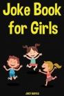 Joke Book for Girls: Funny Jokes for Girls Ages 6-12 Cover Image