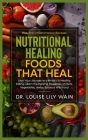 Nutritional Healing - Foods That Heal: Start Your Journey to a Mindful & Healthy Eating. Learn the Healing Properties of Fruits, Vegetables, Herbs, Sp Cover Image