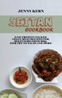 Seitan Cookbook: Easy Protein Packed Vegan Meat Recipes for Beginners from BBQ, Stir Fry to Tacos and More Cover Image