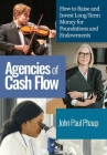 Agencies of Cash Flow Foundations and Endowments: Investment Management, Governance, and Planned Giving for Nonprofits Cover Image