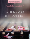 When God Doesn't Fix It: Lessons You Never Wanted to Learn, Truths You Can't Live Without Cover Image