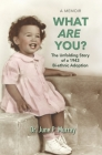 What Are You? The Unfolding Story of a 1943 Bi-ethnic Adoption Cover Image