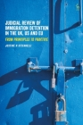 Judicial Review of Immigration Detention in the UK, US and EU: From Principles to Practice Cover Image