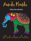 Animales Mandalas Libro de colorear: El arte alivia el estrés Cover Image