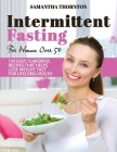 Intermittent Fasting For Women Over 50: 150 Easy, Flavorful Recipes That Helps Lose Weight Fast For Lifelong Health Cover Image