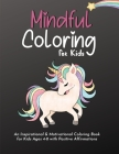 Mindful Affirmations and Activities: An Inspirational & Motivational Coloring Book for Kids Ages 4-8 with Positive Affirmations. Unicorn Theme Cover Image