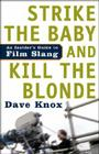 Strike the Baby and Kill the Blonde: An Insider's Guide to Film Slang Cover Image