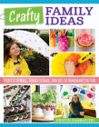 Crafty Family Ideas: Projects to Make, Things to Bake, and Lots of Homemade(ish) Fun Cover Image