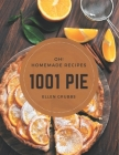Oh! 1001 Homemade Pie Recipes: The Homemade Pie Cookbook for All Things Sweet and Wonderful! Cover Image