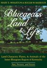 Bluegrass Land and Life: Land Character, Plants, and Animals of the Inner Bluegrass Region of Kentucky: Past, Present, and Future Cover Image
