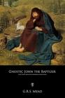 Gnostic John the Baptizer: Selections from the Mandaean John-Book Cover Image