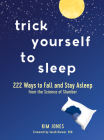 Trick Yourself to Sleep: 222 Ways to Fall and Stay Asleep from the Science of Slumber Cover Image
