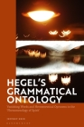 Hegel's Grammatical Ontology: Vanishing Words and Hermeneutical Openness in the 'Phenomenology of Spirit' Cover Image