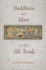 Buddhism and Islam on the Silk Road (Encounters with Asia) Cover Image