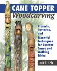 Cane Topper Woodcarving: Projects, Patterns, and Essential Techniques for Custom Canes and Walking Sticks Cover Image