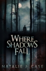 Where Shadows Fall: Premium Hardcover Edition Cover Image