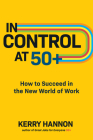 In Control at 50+: How to Succeed in the New World of Work Cover Image