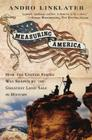 Measuring America: How an Untamed Wilderness Shaped the United States and Fulfilled the Promise ofD emocracy Cover Image
