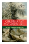 Christmas At Thompson Hall and Other Trollopian Holiday Tales: The Complete Trollope's Christmas Tales in One Volume Cover Image