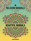 Relaxing Mandala For Adults - Beautiful Mandala: Amazing Collection of Stress-Relieving Mandalas for Adults, Coloring Pages For Meditation And Happine Cover Image