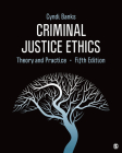 Criminal Justice Ethics: Theory and Practice Cover Image