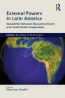 External Powers in Latin America: Geopolitics Between Neo-Extractivism and South-South Cooperation (Europa Regional Perspectives) Cover Image