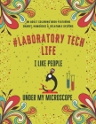 Laboratory Tech Life: An Adult Coloring Book Featuring Funny, Humorous & Stress Relieving Designs for Laboratory Technicians & Scientists Cover Image