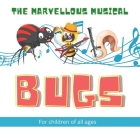 The Marvellous Musical Bugs: 17 Marvellous Musical Bugs gradually come together with a mosquito conductor to form a band, in this beautifully illus Cover Image