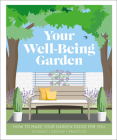Your Well-Being Garden: How to Make Your Garden Good for You - Science, Design, Practice Cover Image