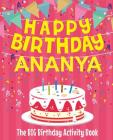 Happy Birthday Ananya - The Big Birthday Activity Book: (Personalized Children's Activity Book) Cover Image